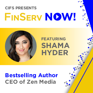 CIFS Presents: FinsServ Now! - Featuring Shama Hyder, Bestselling Author and CEO of Zen Media