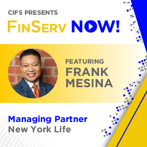 CIFS Presents: FinsServ Now! - Featuring Frank Mesina, Managing Partner of New York Life