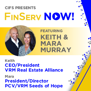 CIFS Presents: FinsServ Now! - Featuring Keith Murray and Mara Murray CEO of VRM Real Estate Alliance