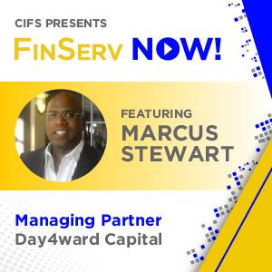 CIFS Presents: FinsServ Now! - Featuring Marcus Stewart, Managing Partner of Day4ward Capital