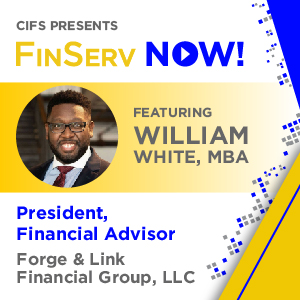 CIFS Presents: FinsServ Now! - Featuring William White, President of Forge & Link Financial Group